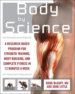 Body by Science By McGuff, Doug, M.D./ Little, John