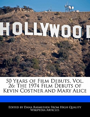 50 Years of Film Debuts, Vol. 26: The 1974 Film Debuts of Kevin Costner and Mary Alice by Rasmussen, Dana [Paperback]