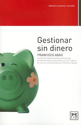 Gestionar sin dinero / Manage without money By Abad, Francisco